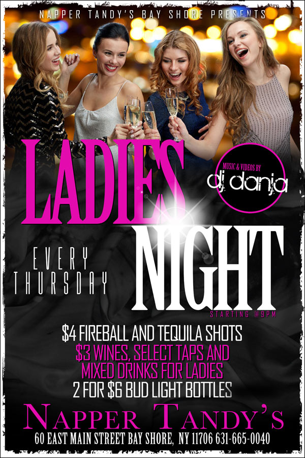 Every Thursday Night - Ladies Night. Music by DJ Danja. $4 Fireball and Tequila Shots. $3 Wines, Select Taps and Mixed Drinks for Ladies. 2 for $6 Bud Light Bottles.